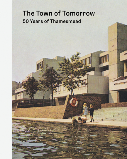 The Town of Tomorrow: 50 Years of Thamesmead cover
